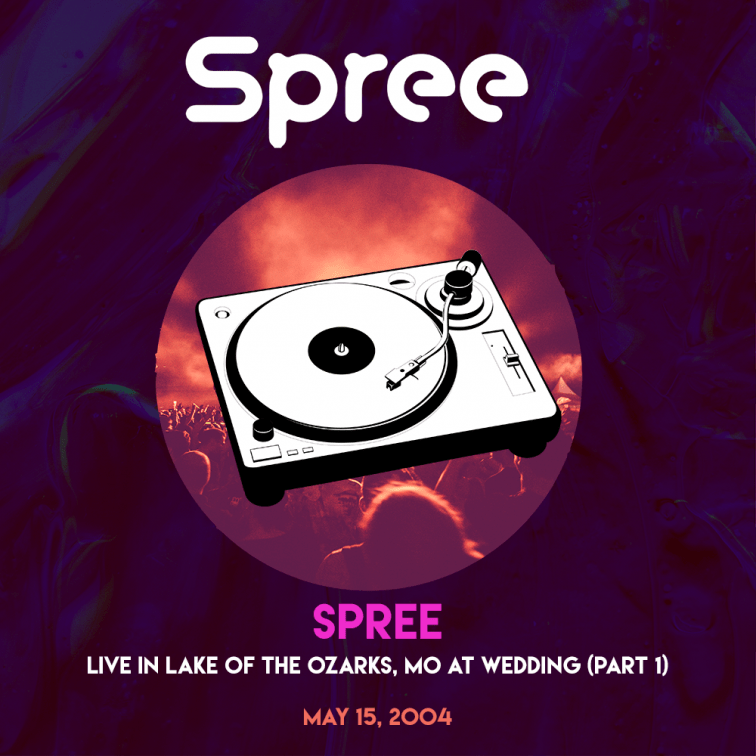 Spree_-_Live_-_LakeOfTheOzarks_-_Wedding_part_1_05152004_remaster